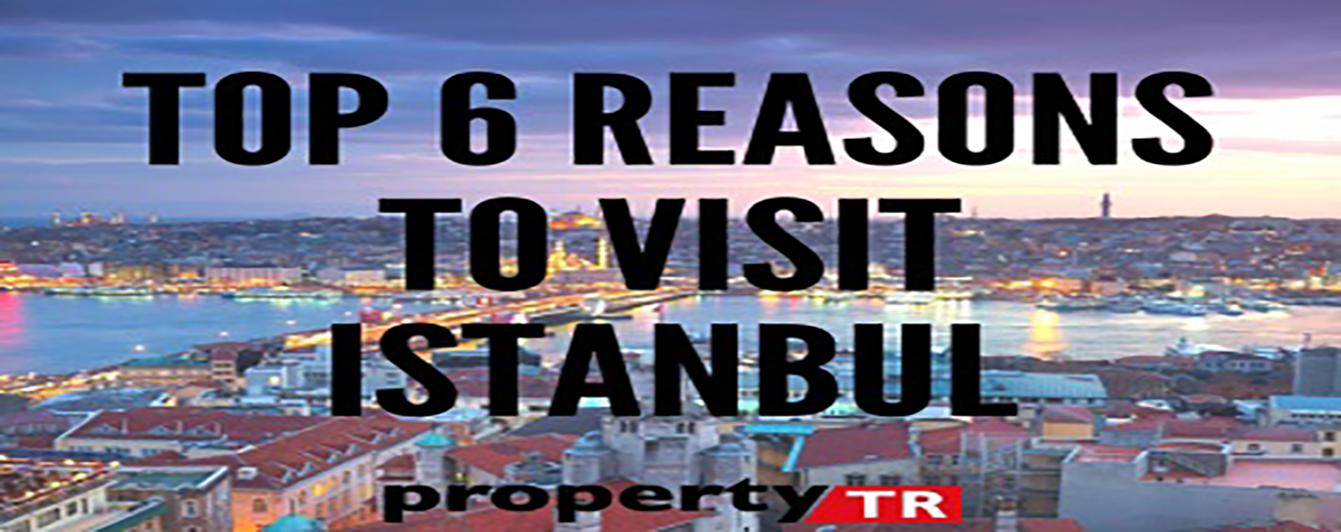 Top 6 Reasons to Visit Istanbul