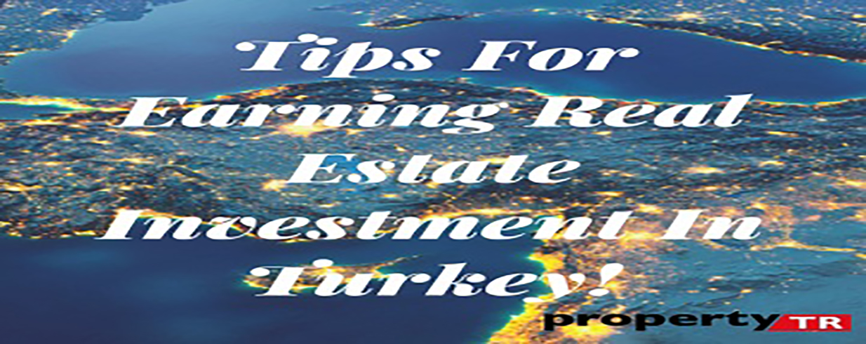 Tips For Earning Real Estate Investment In Turkey!