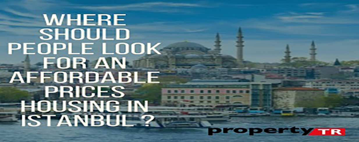 Where should people look for an affordable price of housing in Istanbul