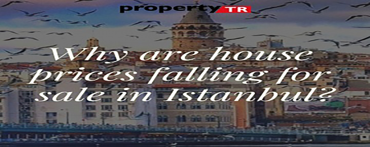 Why are house prices falling for sale in Istanbul?