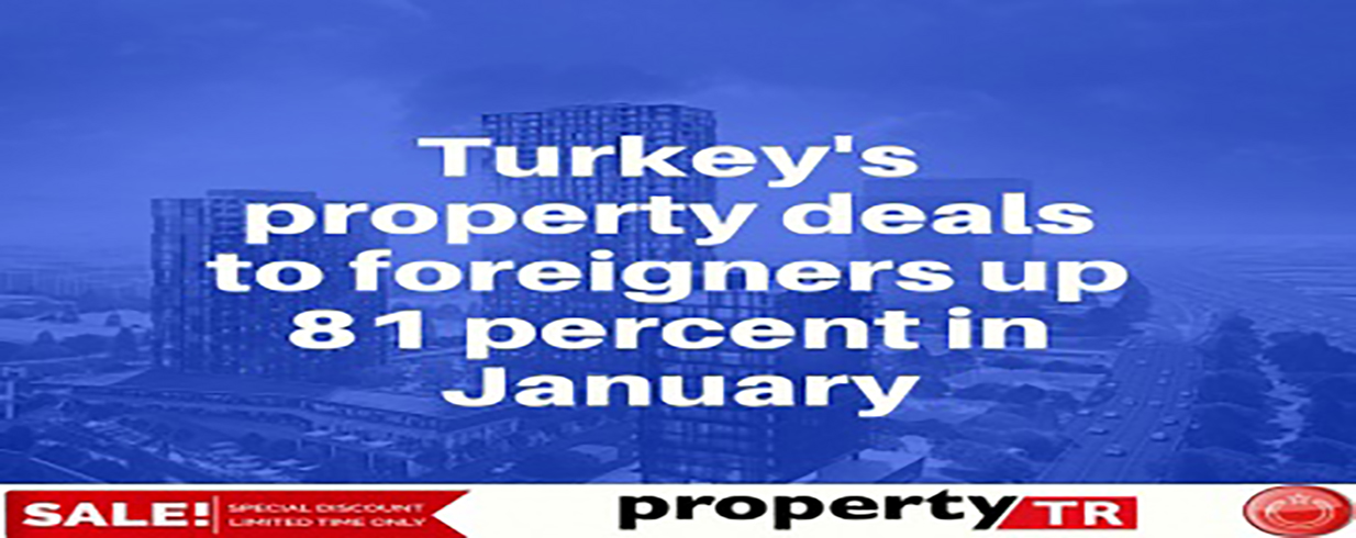 Turkey's property deals to foreigners up 81 percent in January