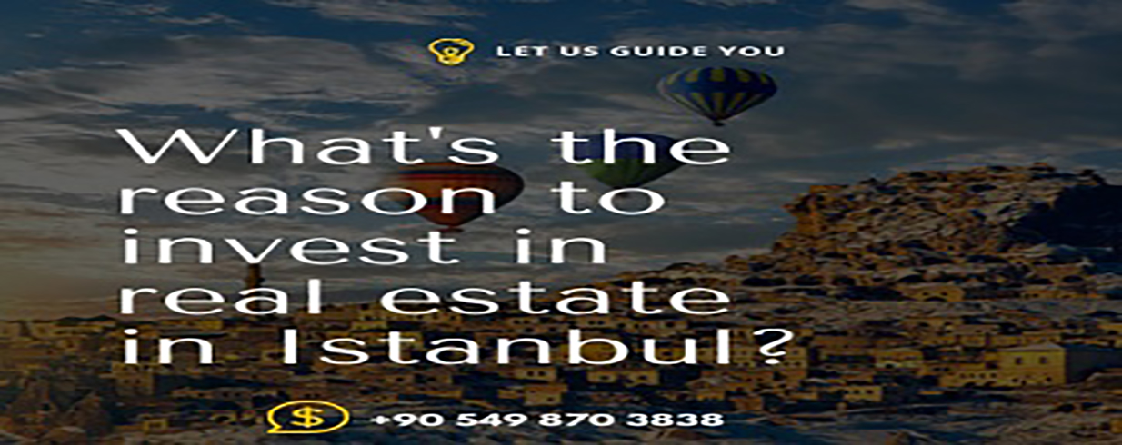 What's the reason to invest in real estate in Istanbul?