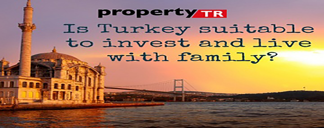 Is Turkey suitable to invest and live with family?